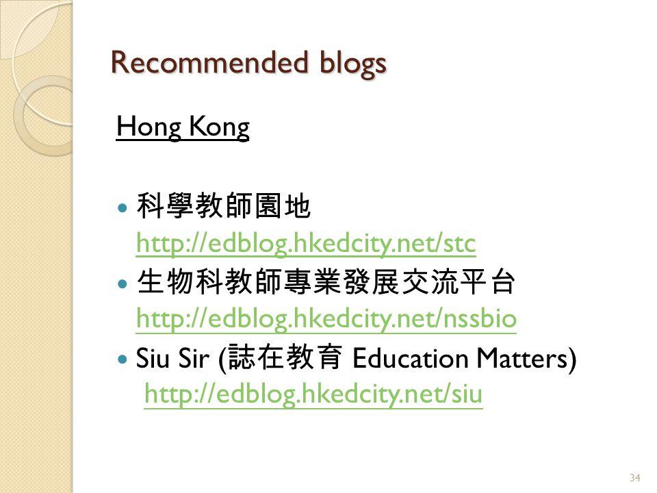 Recommended blogs Hong Kong 科學教師園地 http://edblog.hkedcity.net/stc http://edblog.hkedcity.net/stc 生物科教師專業發展交流平台 http://edblog.hkedcity.net/nssbio http://edblog.hkedcity.net/nssbio Siu Sir ( 誌在教育 Education Matters) http://edblog.hkedcity.net/siuhttp://edblog.hkedcity.net/siu 34