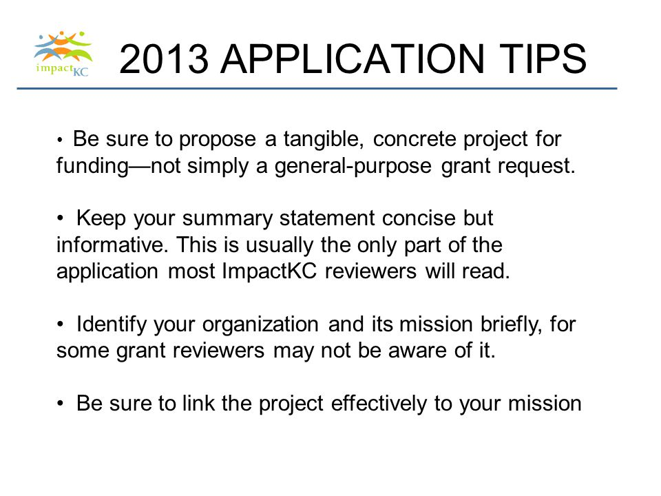 2013 APPLICATION TIPS Be sure to propose a tangible, concrete project for funding—not simply a general-purpose grant request.
