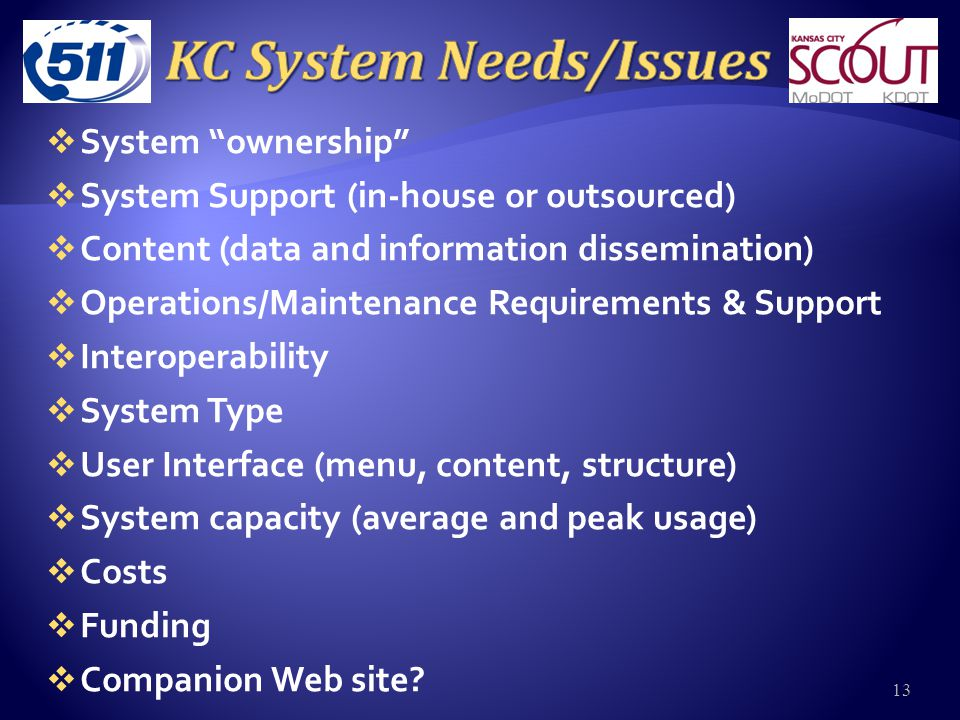  System ownership  System Support (in-house or outsourced)  Content (data and information dissemination)  Operations/Maintenance Requirements & Support  Interoperability  System Type  User Interface (menu, content, structure)  System capacity (average and peak usage)  Costs  Funding  Companion Web site.