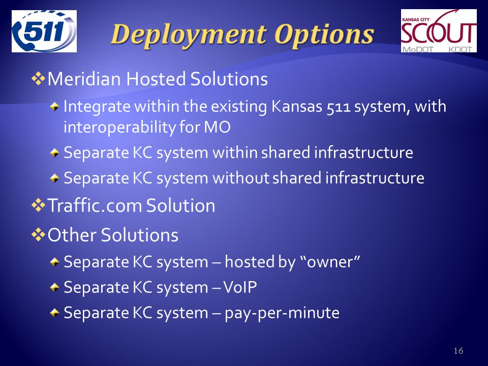  Meridian Hosted Solutions Integrate within the existing Kansas 511 system, with interoperability for MO Separate KC system within shared infrastructure Separate KC system without shared infrastructure  Traffic.com Solution  Other Solutions Separate KC system – hosted by owner Separate KC system – VoIP Separate KC system – pay-per-minute 16