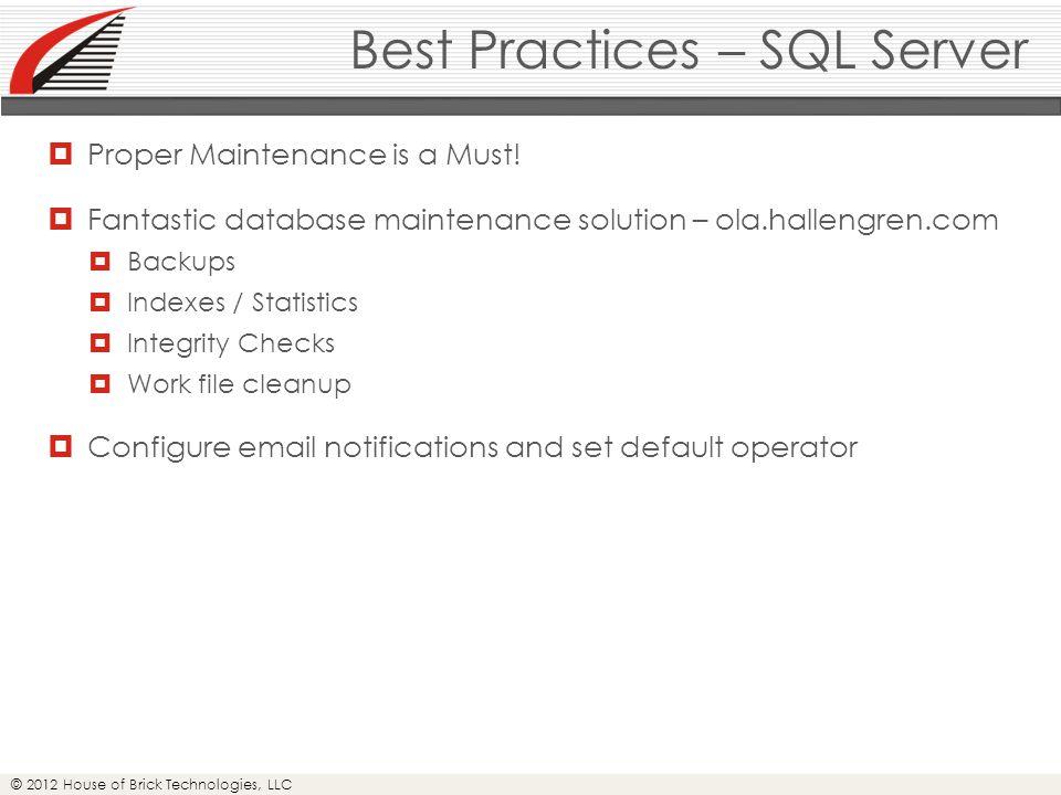 © 2012 House of Brick Technologies, LLC Best Practices – SQL Server  Proper Maintenance is a Must.