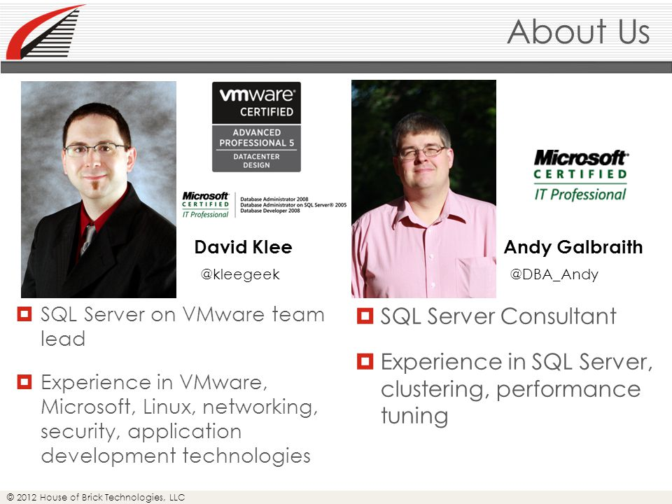 © 2012 House of Brick Technologies, LLC SQL Server 2012  AlwaysOn + VMware = Complementary technologies  Blurs line between HA and DR  Best of MSFC and Mirroring  Current best practices directly apply to 2012  Watch your licensing