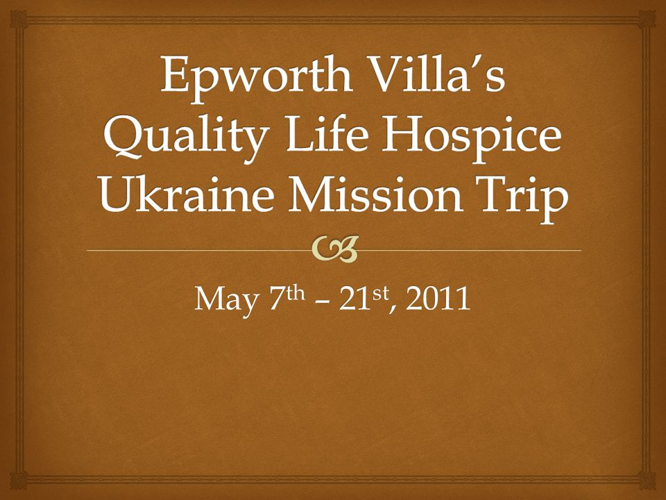 May 7 th – 21 st, 2011