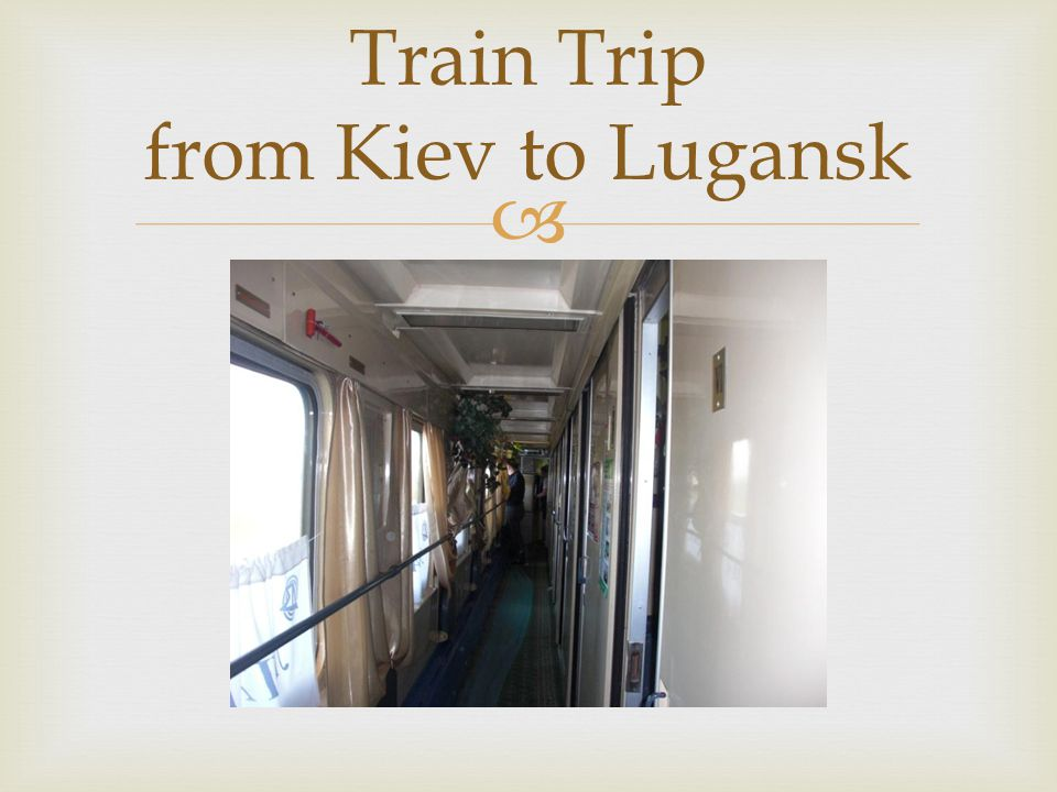  Train Trip from Kiev to Lugansk