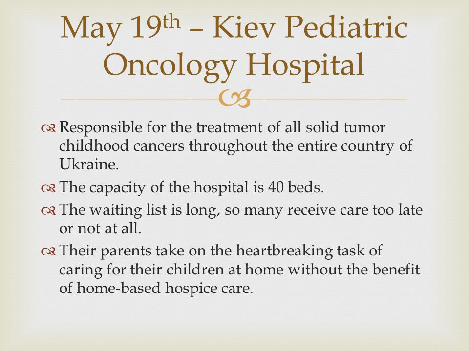   Responsible for the treatment of all solid tumor childhood cancers throughout the entire country of Ukraine.