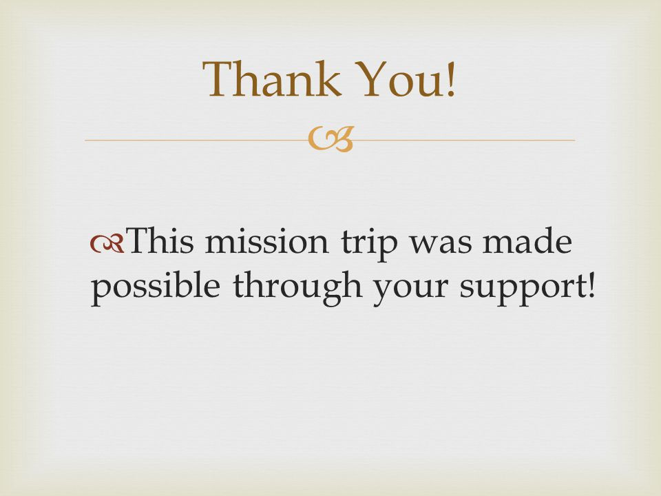   This mission trip was made possible through your support! Thank You!