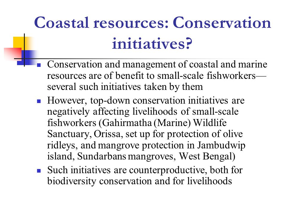 What needs to be done Livelihood interests of natural-resources- dependent communities, including fishing communities, should be prioritized in coastal area management and development Fishing communities should be part of decision- making processes related to coastal area management planning and development, in keeping with Article 10.1.2 and 10.1.3 of the 1995 FAO Code of Conduct for Responsible Fisheries.
