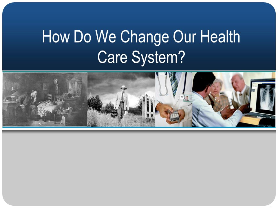 How Do We Change Our Health Care System?