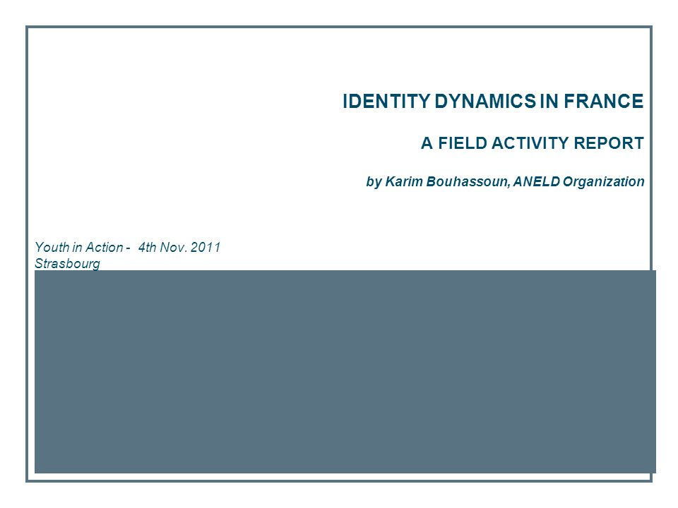 IDENTITY DYNAMICS IN FRANCE A FIELD ACTIVITY REPORT by Karim Bouhassoun, ANELD Organization Youth in Action - 4th Nov.