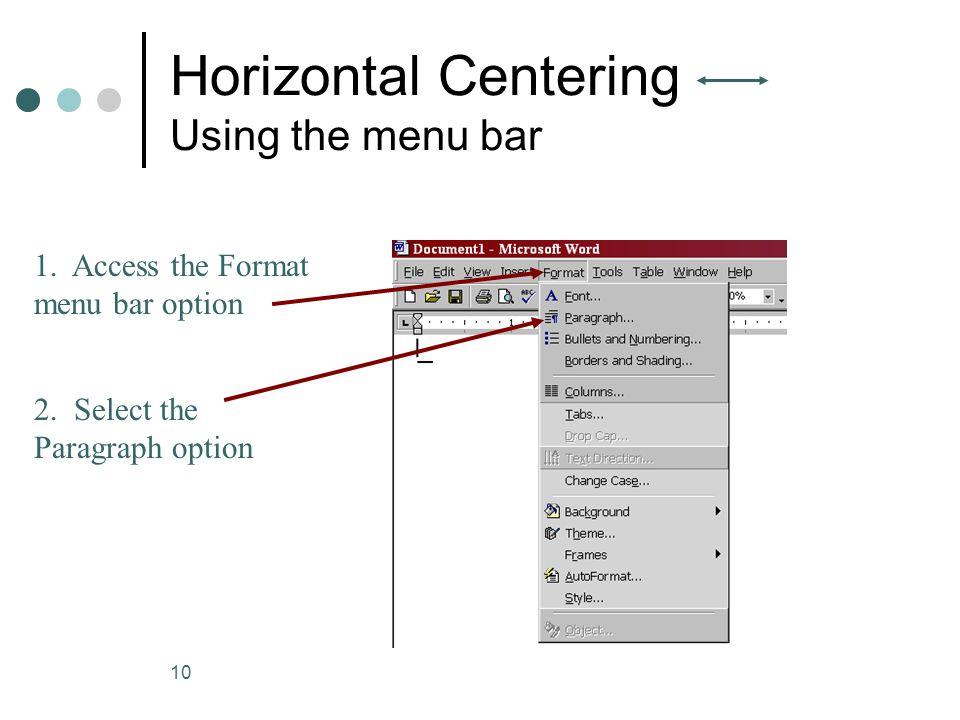 10 Horizontal Centering Using the menu bar 1.Access the Format menu bar option 2.