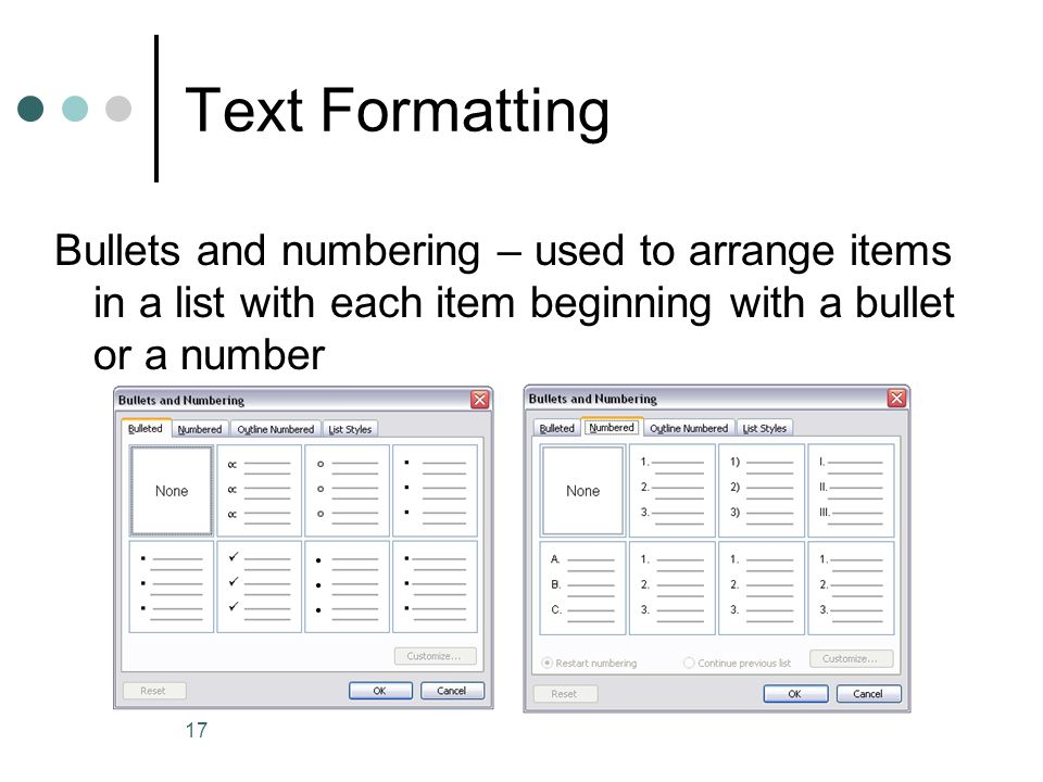 17 Text Formatting Bullets and numbering – used to arrange items in a list with each item beginning with a bullet or a number