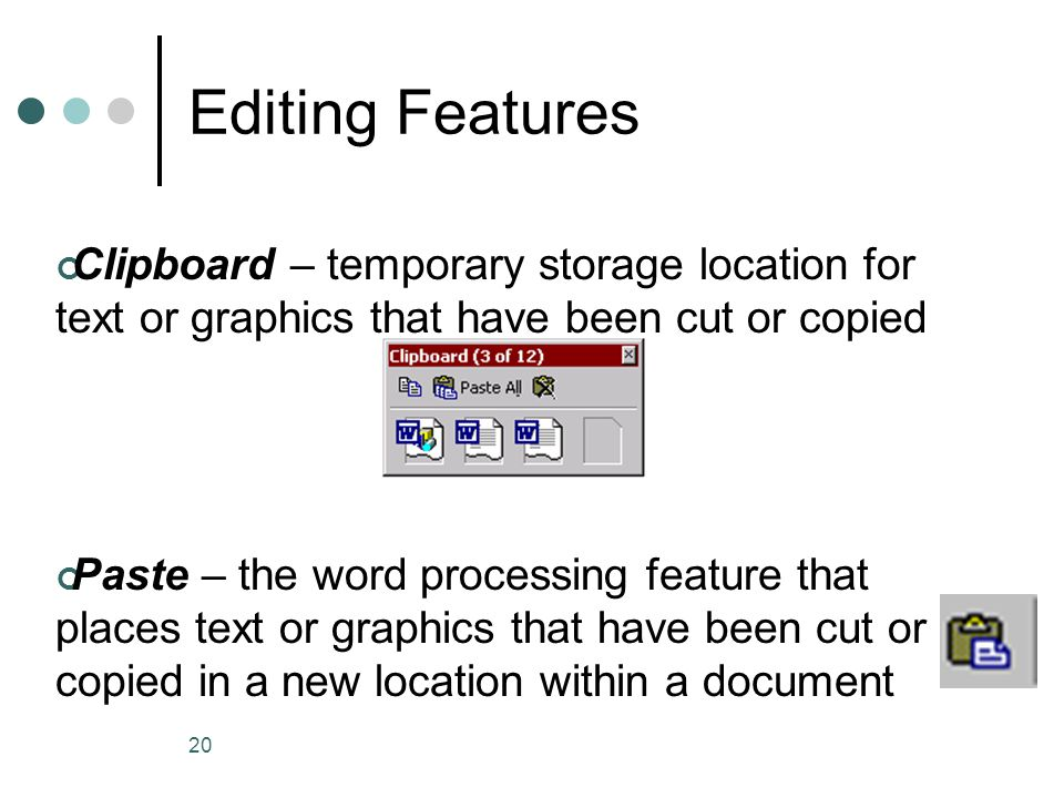 20 Editing Features Paste – the word processing feature that places text or graphics that have been cut or copied in a new location within a document