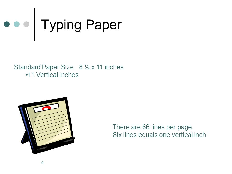 4 Typing Paper Standard Paper Size: 8 ½ x 11 inches 11 Vertical Inches There are 66 lines per page.