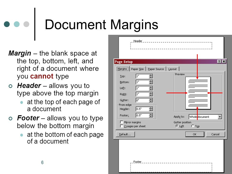 6 Document Margins Margin – the blank space at the top, bottom, left, and right of a document where you cannot type Header – allows you to type above the top margin at the top of each page of a document Footer – allows you to type below the bottom margin at the bottom of each page of a document
