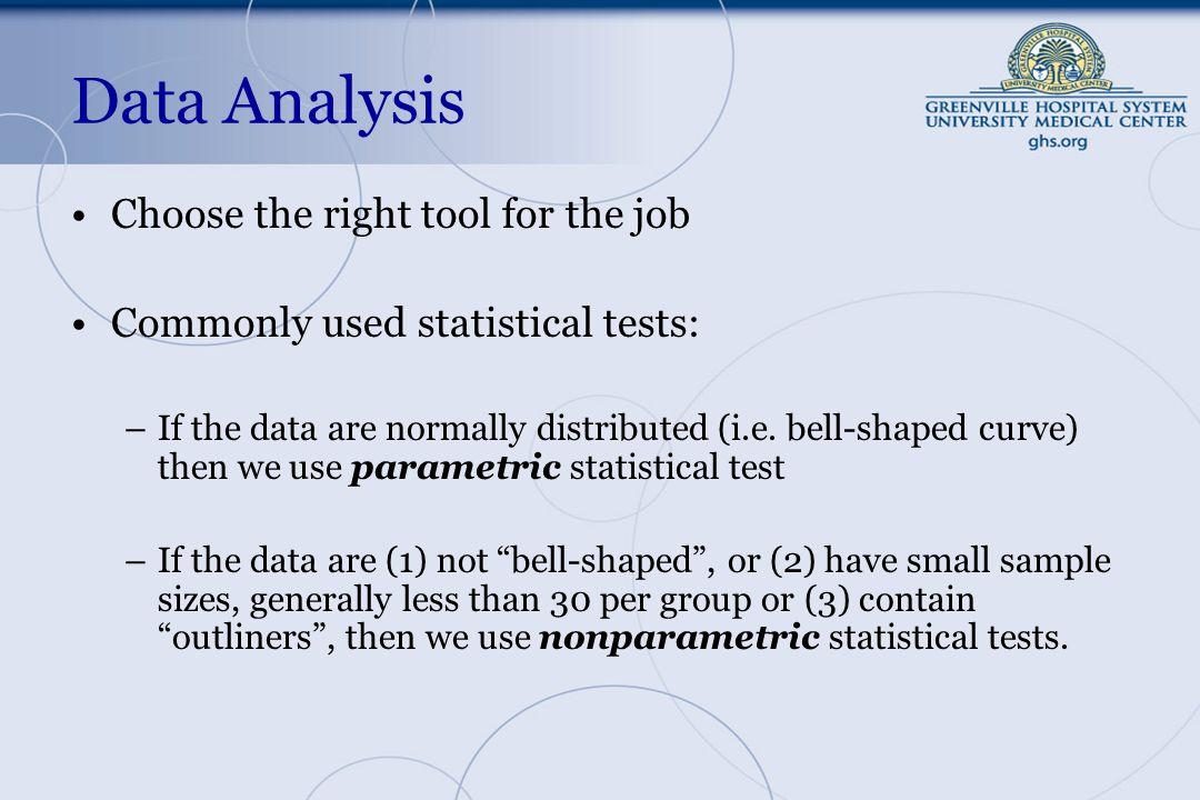 Data Analysis Choose the right tool for the job Commonly used statistical tests: –If the data are normally distributed (i.e.