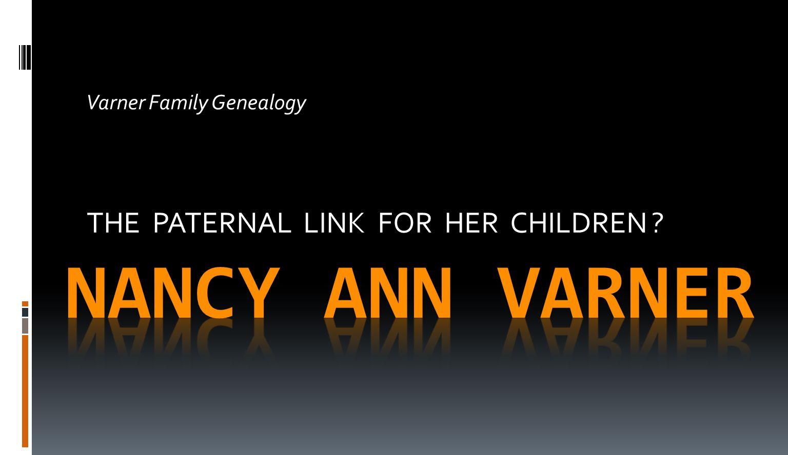 THE PATERNAL LINK FOR HER CHILDREN Varner Family Genealogy