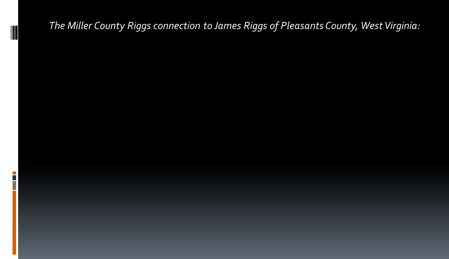 The Miller County Riggs connection to James Riggs of Pleasants County, West Virginia: