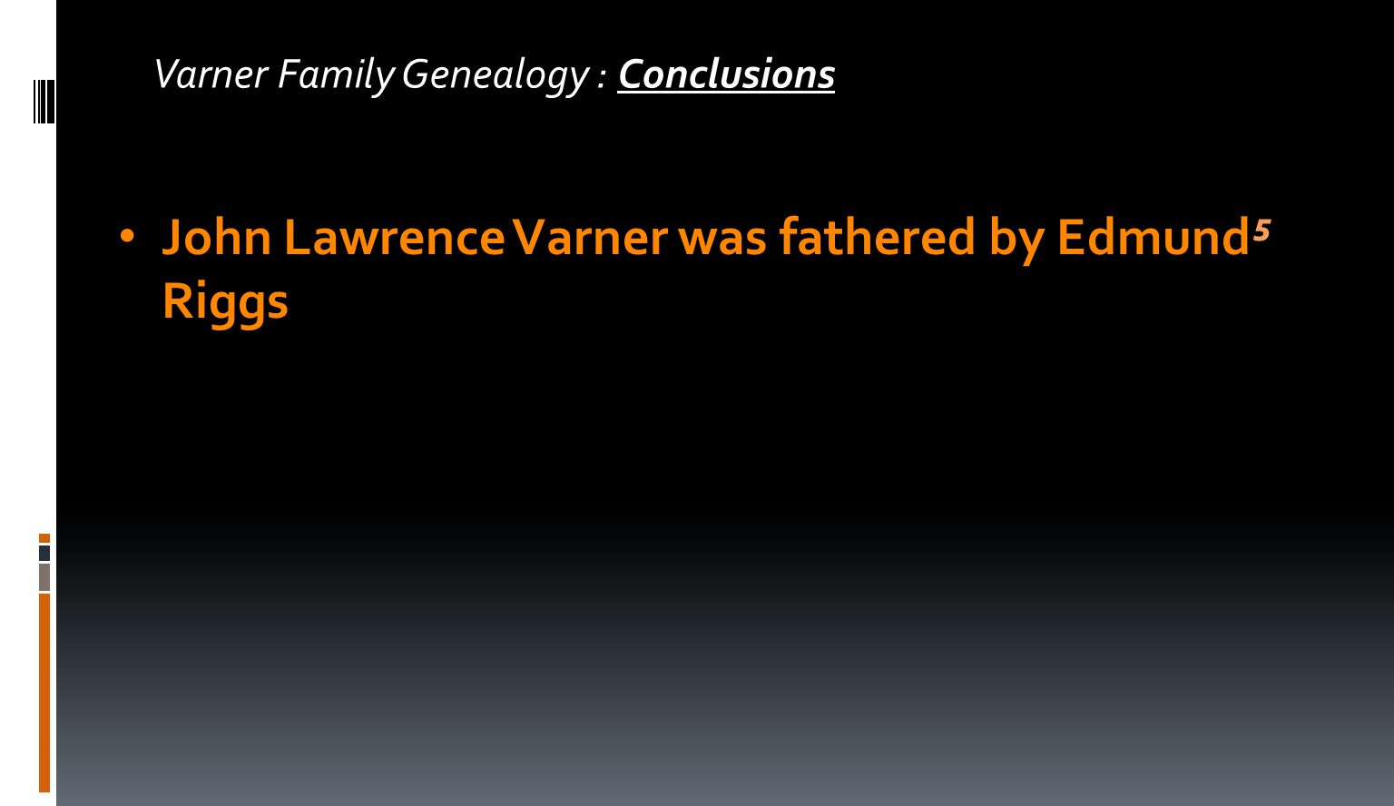 Varner Family Genealogy : Conclusions John Lawrence Varner was fathered by Edmund⁵ Riggs