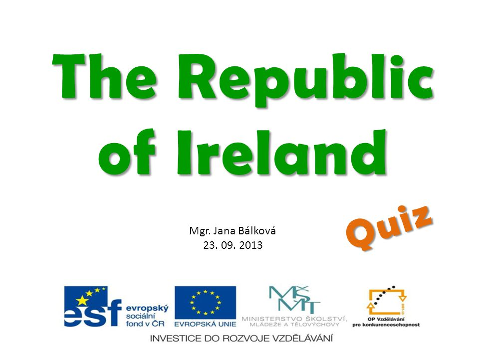 Mgr. Jana Bálková 23. 09. 2013 The Republic of Ireland Quiz