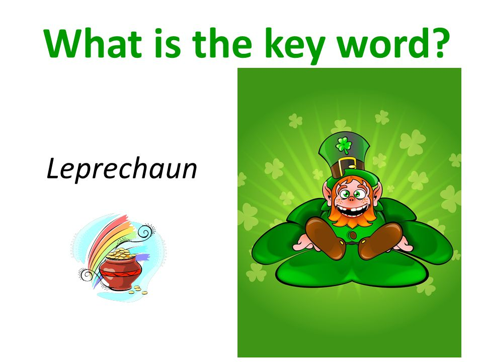 What is the key word? Leprechaun