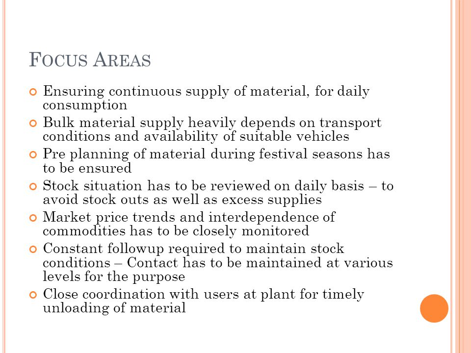 F OCUS A REAS Ensuring continuous supply of material, for daily consumption Bulk material supply heavily depends on transport conditions and availabil