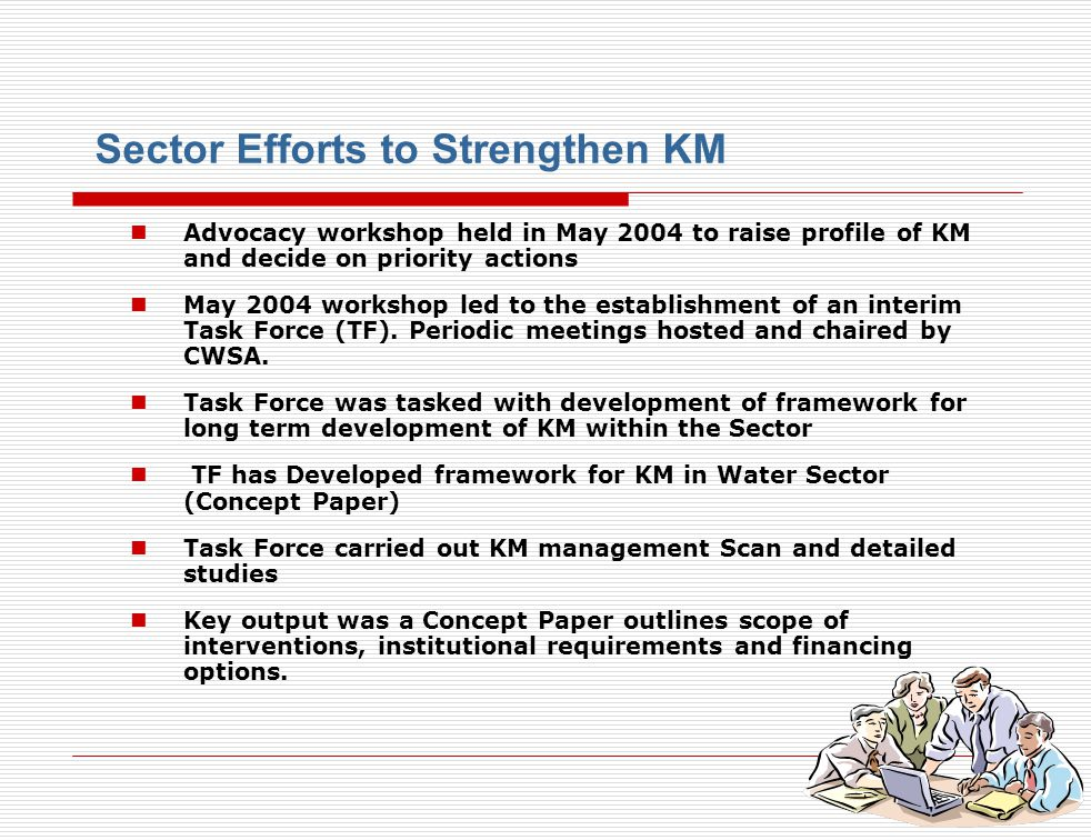 3 Advocacy workshop held in May 2004 to raise profile of KM and decide on priority actions May 2004 workshop led to the establishment of an interim Ta