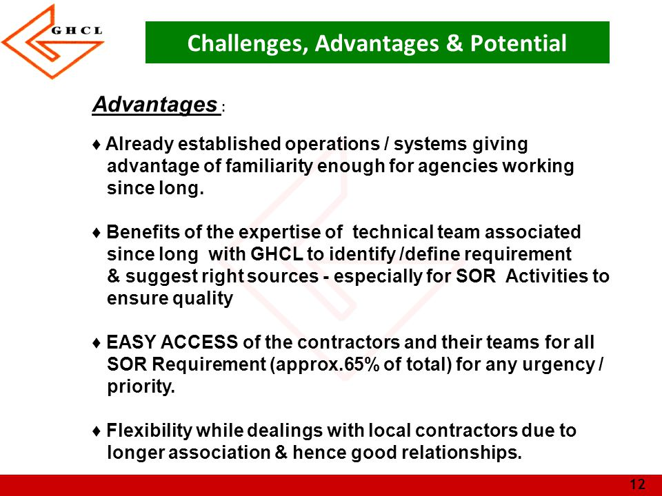 12 Challenges, Advantages & Potential Advantages : ♦ Already established operations / systems giving advantage of familiarity enough for agencies working since long.