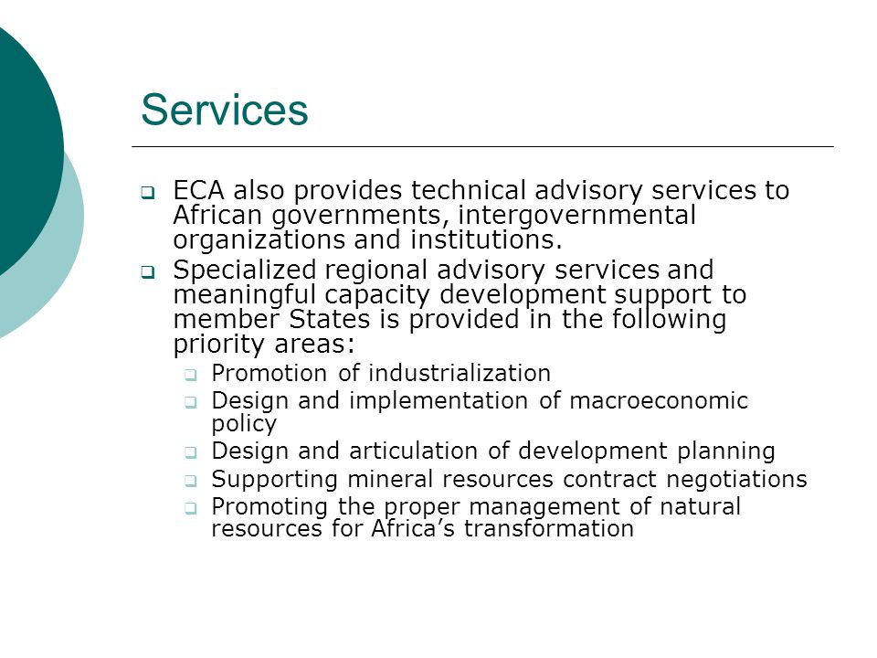 Services  ECA also provides technical advisory services to African governments, intergovernmental organizations and institutions.  Specialized regio