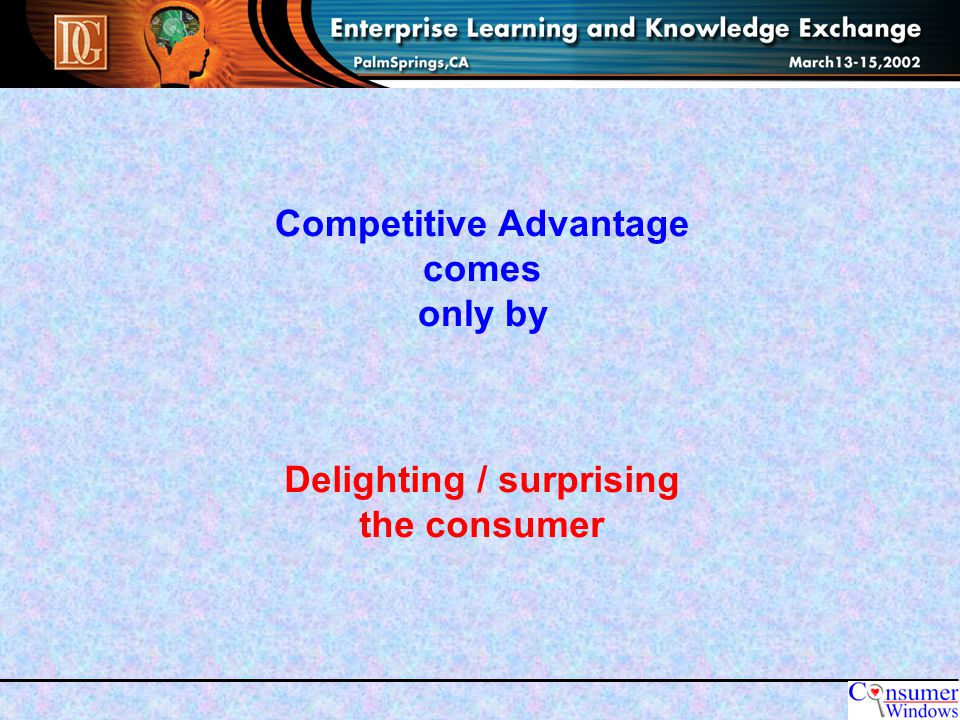 Competitive Advantage comes only by Delighting / surprising the consumer
