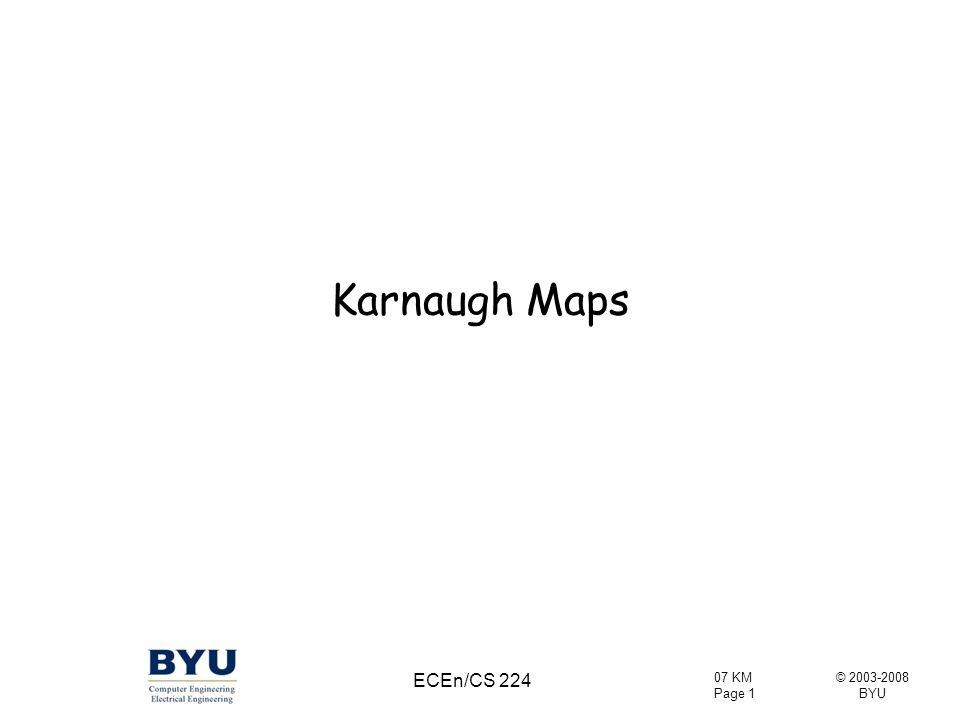 © 2003-2008 BYU 07 KM Page 12 ECEn/CS 224 2-Variable Karnaugh Map F = A'B' + A'B = A'