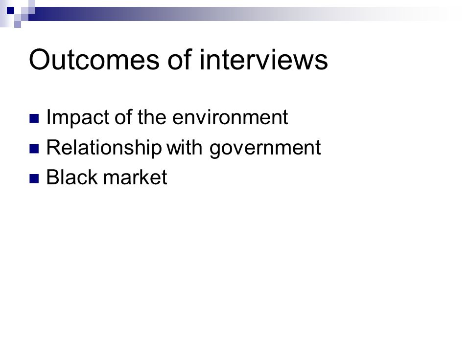 Outcomes of interviews Impact of the environment Relationship with government Black market