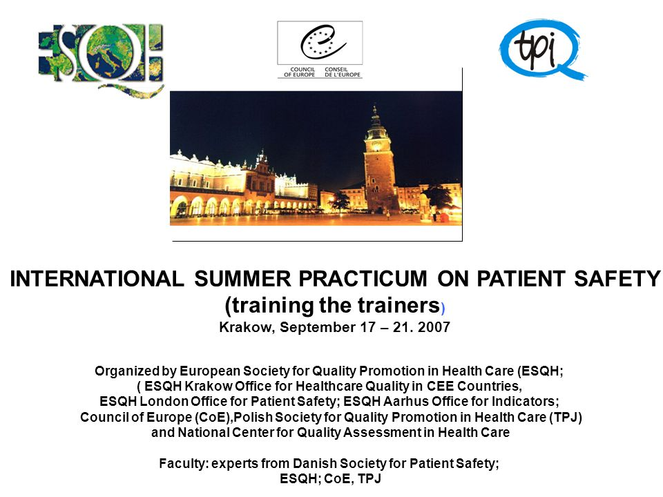 INTERNATIONAL SUMMER PRACTICUM ON PATIENT SAFETY (training the trainers ) Krakow, September 17 – 21.