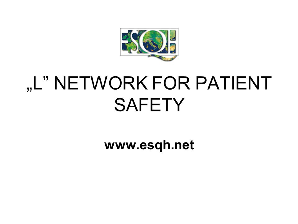 """L NETWORK FOR PATIENT SAFETY www.esqh.net"