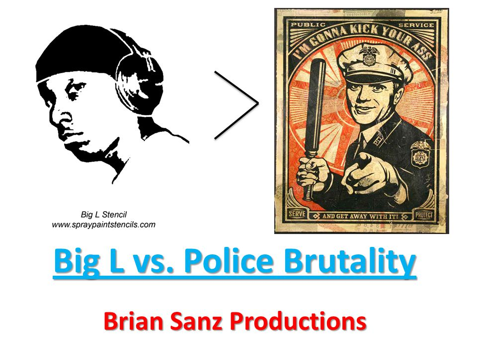 Big L vs. Police Brutality Brian Sanz Productions