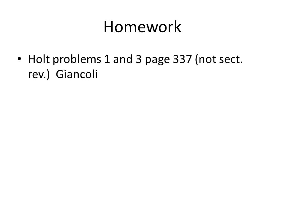Homework Holt problems 1 and 3 page 337 (not sect. rev.) Giancoli