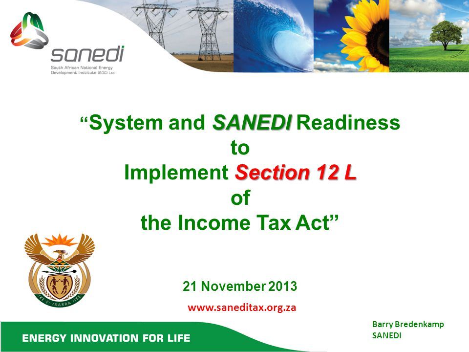 SANEDI Section 12 L System and SANEDI Readiness to Implement Section 12 L of the Income Tax Act 21 November 2013 Barry Bredenkamp SANEDI www.saneditax.org.za