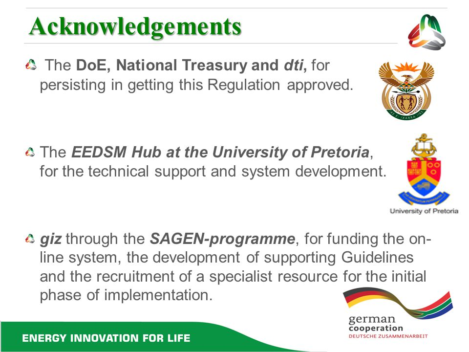 Acknowledgements The DoE, National Treasury and dti, for persisting in getting this Regulation approved.