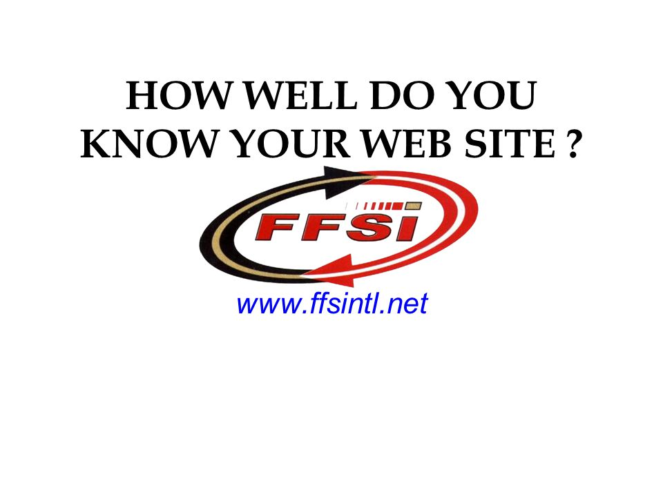 HOW WELL DO YOU KNOW YOUR WEB SITE www.ffsintl.net