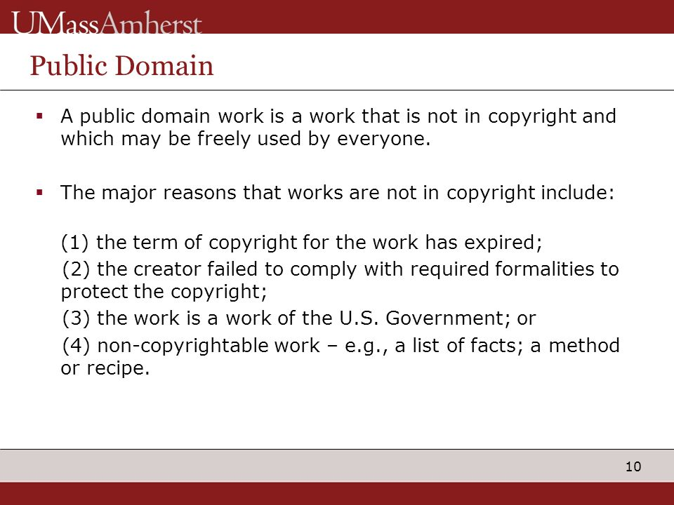 10 Public Domain  A public domain work is a work that is not in copyright and which may be freely used by everyone.  The major reasons that works ar