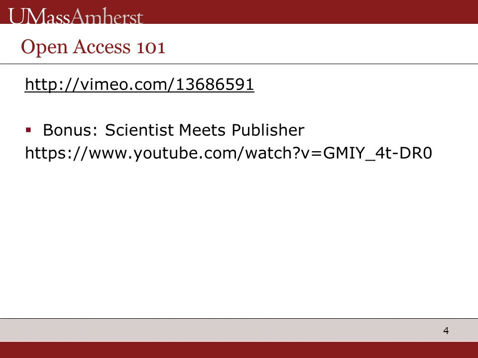 4 Open Access 101 http://vimeo.com/13686591  Bonus: Scientist Meets Publisher https://www.youtube.com/watch?v=GMIY_4t-DR0