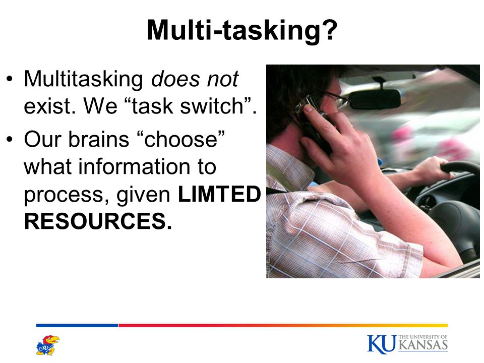"""Multi-tasking? 13 Multitasking does not exist. We """"task switch"""". Our brains """"choose"""" what information to process, given LIMTED RESOURCES."""