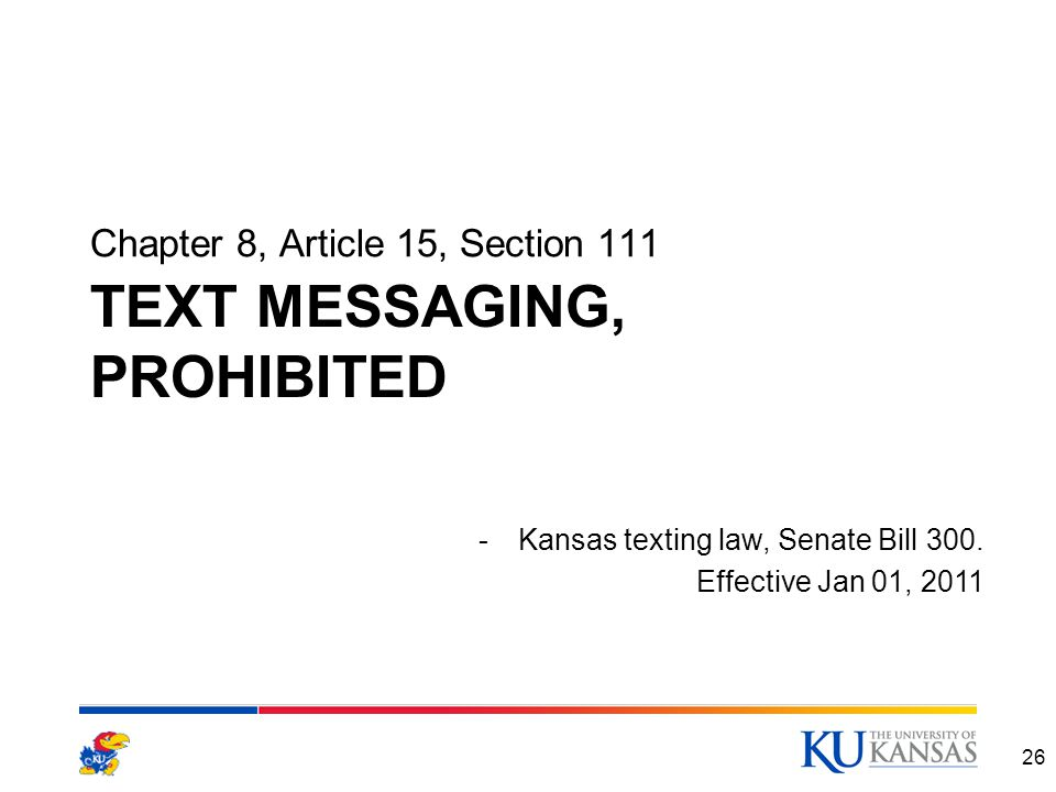 TEXT MESSAGING, PROHIBITED Chapter 8, Article 15, Section 111 26 -Kansas texting law, Senate Bill 300.