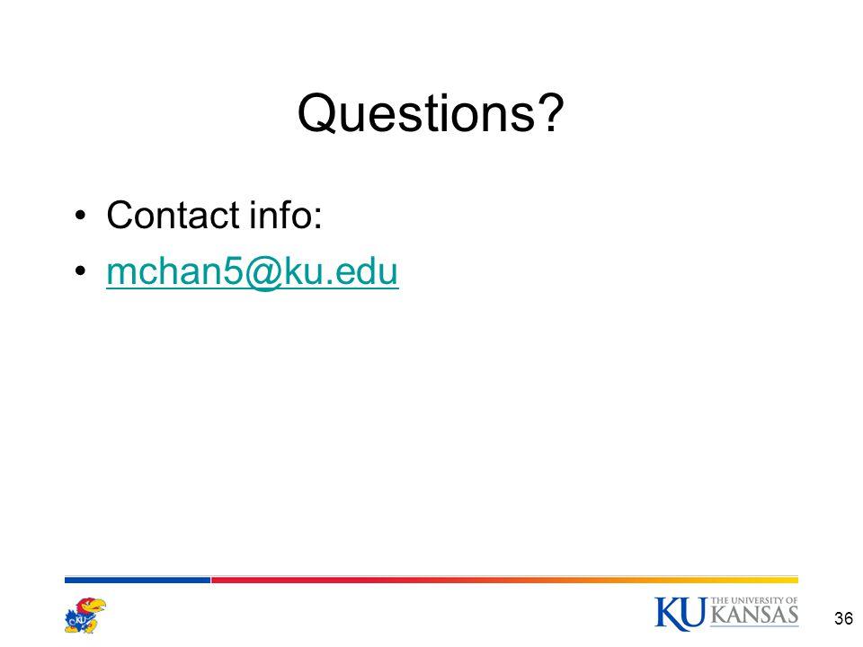 Questions? Contact info: mchan5@ku.edu 36