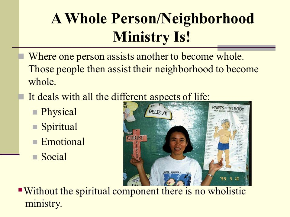 A Whole Person/Neighborhood Ministry Is! Where one person assists another to become whole. Those people then assist their neighborhood to become whole