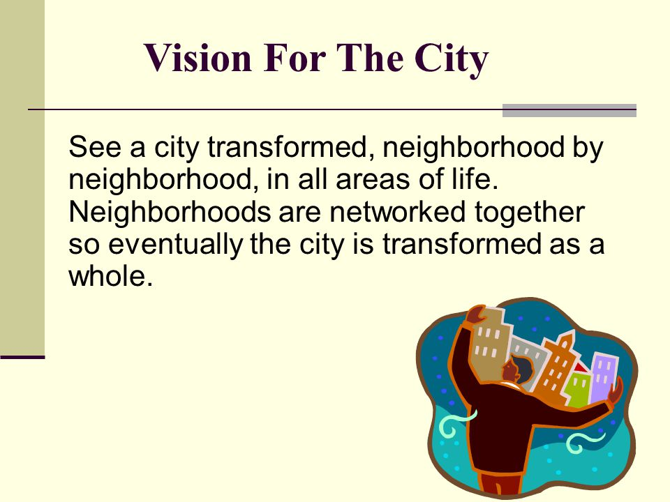 See a city transformed, neighborhood by neighborhood, in all areas of life. Neighborhoods are networked together so eventually the city is transformed