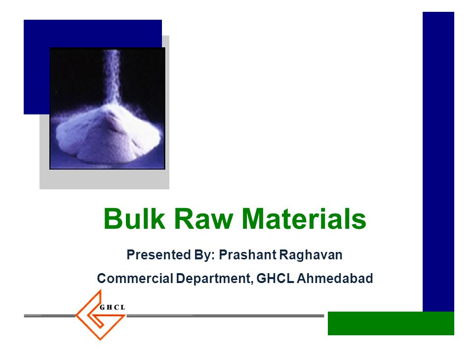 Bulk Raw Materials Presented By: Prashant Raghavan Commercial Department, GHCL Ahmedabad