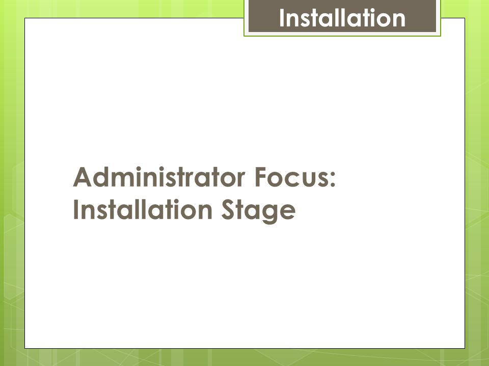 Administrator Focus: Installation Stage Installation