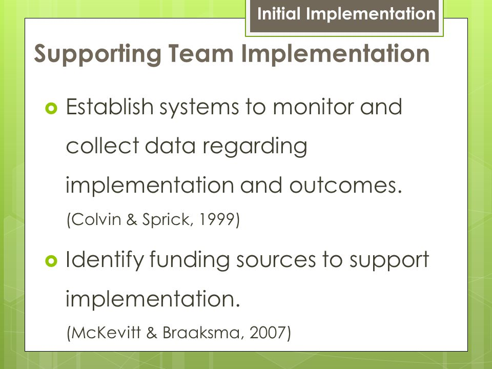 Supporting Team Implementation  Establish systems to monitor and collect data regarding implementation and outcomes.
