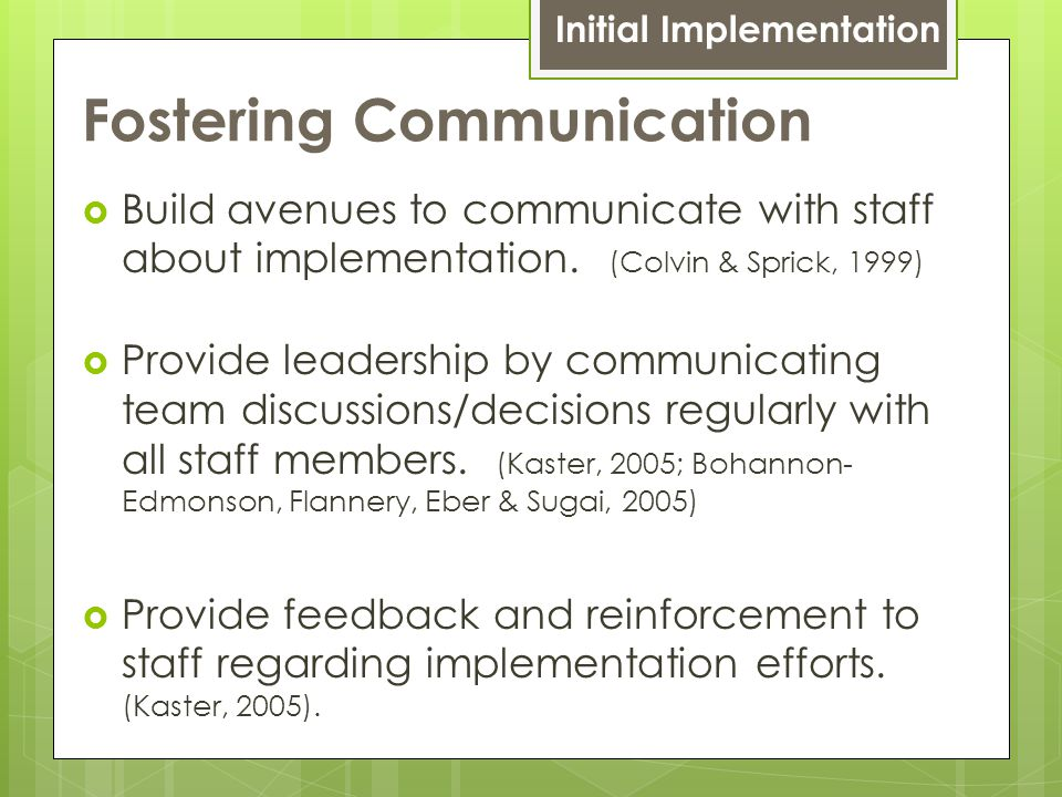 Fostering Communication  Build avenues to communicate with staff about implementation.