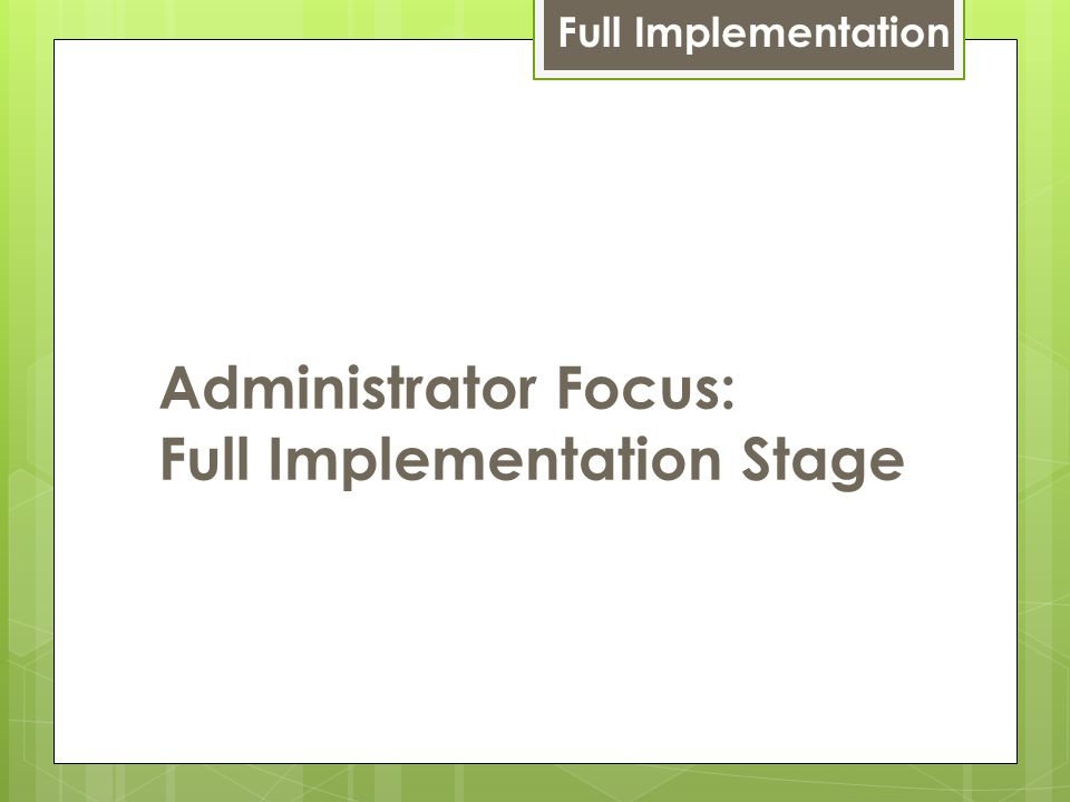 Administrator Focus: Full Implementation Stage Full Implementation